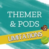 Beaver Themer & Pods - Limitations